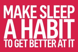 make sleep a habit to get a better at it